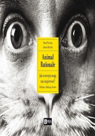 Okładka książki Animal Rationale. Jak zwierzęta mogą nas inspirować? Rodzina, edukacja, biznes