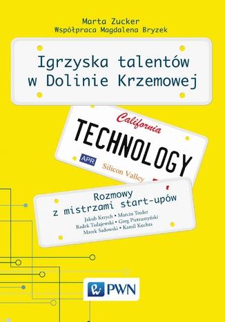 Okładka książki Igrzyska talentów w Dolinie Krzemowej. Rozmowy z mistrzami start-upów