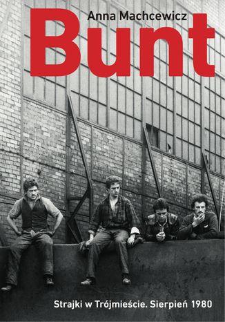 Okładka książki/ebooka Bunt. Strajki w Trójmieście. Sierpień 1980