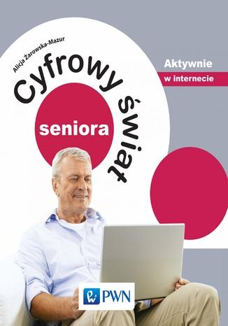 Okładka książki Cyfrowy świat seniora. Aktywnie w internecie
