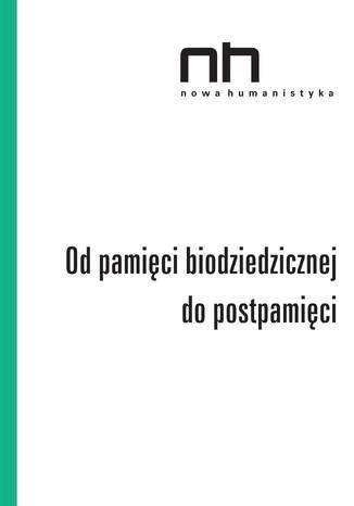 Okładka książki/ebooka Od pamięci biodziedzicznej do postpamięci