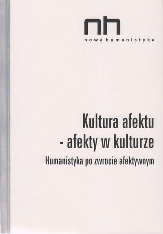 Okładka książki Kultura afektu. Humanistyka po zwrocie afektywnym