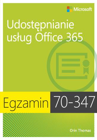 Okładka książki/ebooka Egzamin 70-347 Udostępnianie usług Office 365