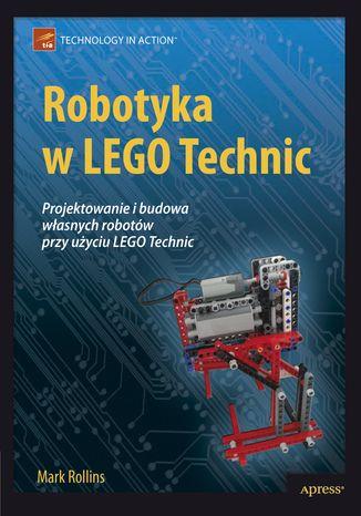 Okładka książki/ebooka Robotyka w LEGO Technic. Projektowanie i budowa własnych robotów