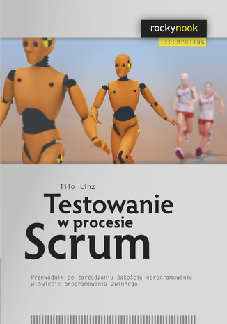 Okładka książki/ebooka Testowanie w procesie Scrum. Przewodnik po zarządzaniu jakością oprogramowania w świecie programowania