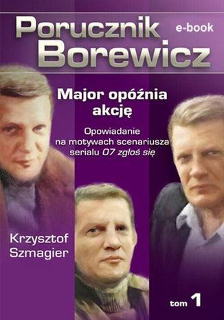 Okładka książki/ebooka Porucznik Borewicz. Major opóźnia akcję. Tom 1