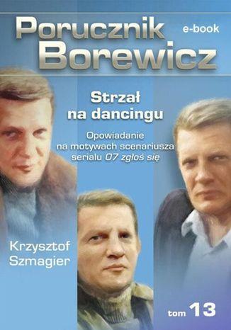 Okładka książki Porucznik Borewicz. Strzał na dancingu. TOM 13