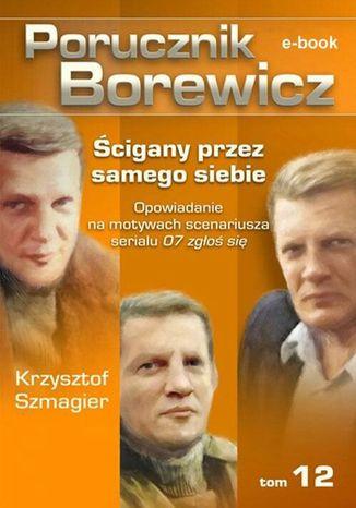 Okładka książki Porucznik Borewicz. Ścigany przez samego siebie. TOM 12