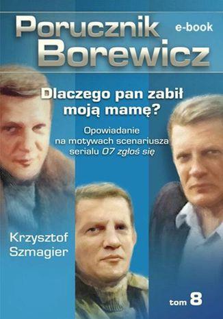 Okładka książki Porucznik Borewicz. Dlaczego pan zabił moją mamę?. Tom 8