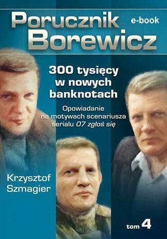 Okładka książki Porucznik Borewicz. 300 tysięcy w nowych banknotach. Tom 4