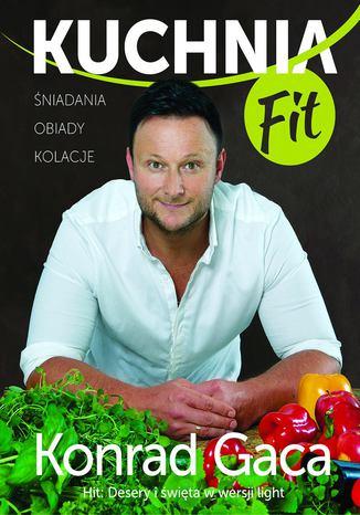 Kuchnia fit. Przepisy Konrada Gacy