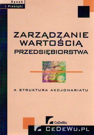 Okładka książki Zarządzanie wartością przedsiębiorstwa a struktura akcjonariatu