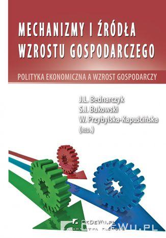 Okładka książki/ebooka Mechanizmy i źródła wzrostu gospodarczego. Polityka ekonomiczna a wzrost gospodarczy