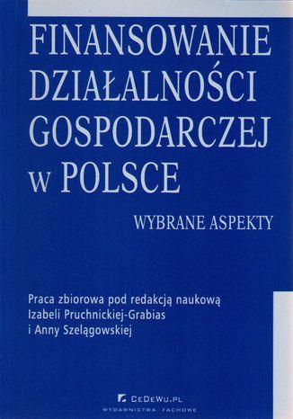 Okładka książki Finansowanie działalności gospodarczej w Polsce. Wybrane aspekty