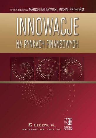 Okładka książki/ebooka Innowacje na rynkach finansowych