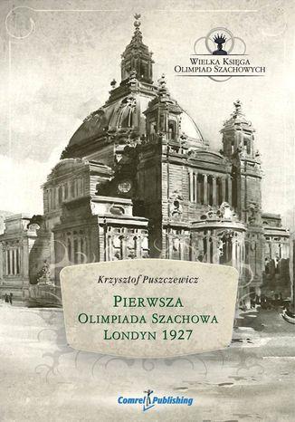 Okładka książki Pierwsza Olimpiada Szachowa - Londyn 1927