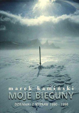 Okładka książki Moje bieguny. Dzienniki z wypraw 1990-1998