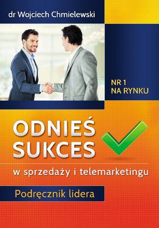 Okładka książki Odnieś sukces w sprzedaży i telemarketingu. Podręcznik lidera