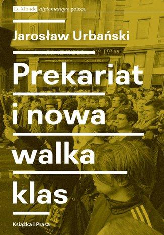 Okładka książki Prekariat i nowa walka klas. Przeobrażenia współczesnej klasy pracowniczej i jej form walki