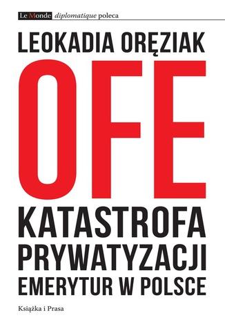 Okładka książki/ebooka OFE: katastrofa prywatyzacji emerytur w Polsce