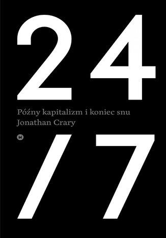 Okładka książki 24/7. Późny kapitalizm i koniec snu