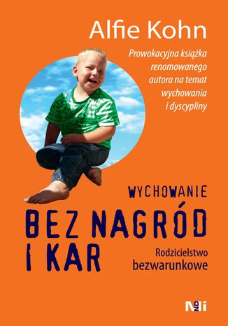 Okładka książki Wychowanie bez nagród i kar. Rodzicielstwo bezwarunkowe