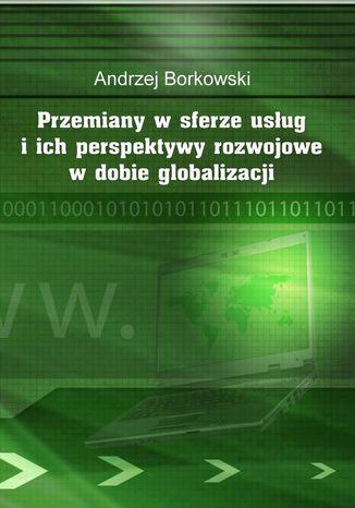 Okładka książki/ebooka Przemiany w sferze usług i ich perspektywy rozwojowe w dobie globalizacji