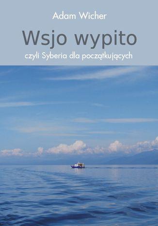 Okładka książki Wsjo wypito, czyli Syberia dla początkujących