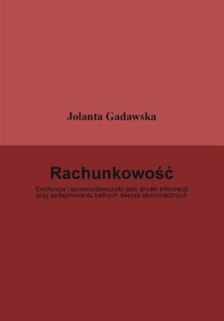 Okładka książki/ebooka Rachunkowość. Ewidencja i sprawozdawczość jako źródło informacji przy podejmowaniu trafnych decyzji ekonomicznych