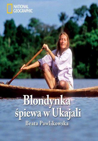 Okładka książki Blondynka śpiewa w Ukajali