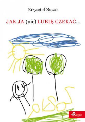 Okładka książki/ebooka Jak ja (nie) lubię czekać