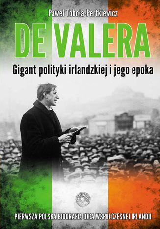Okładka książki De Valera. Gigant polityki irlandzkiej i jego epoka