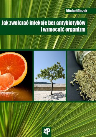 Okładka książki/ebooka Jak zwalczać infekcje bez antybiotyków i wzmocnić organizm