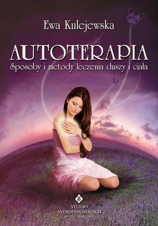 Okładka książki Autoterapia. Sposoby i metody leczenia duszy i ciała