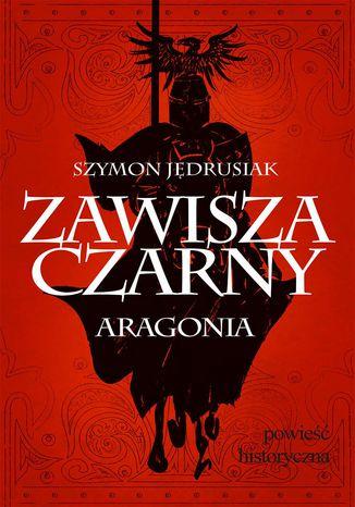 Okładka książki Zawisza Czarny. Aragonia