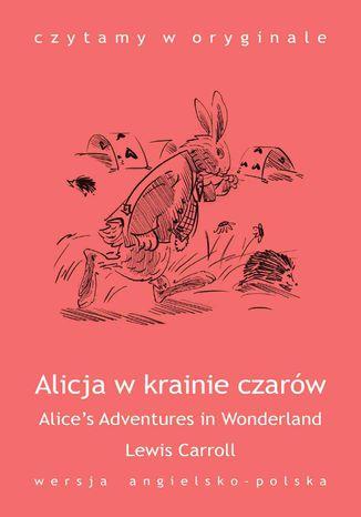 Okładka książki/ebooka 'Alice's Adventures in Wonderland / Alicja w krainie czarów'