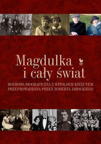 Okładka książki Magdulka i cały świat. Rozmowa biograficzna z Witoldem Kieżunem przeprowadzona przez Roberta Jarockiego