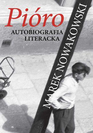 Okładka książki/ebooka Pióro. Autobiografia literacka