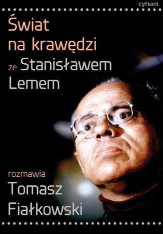Okładka książki/ebooka Świat na krawędzi. Ze Stanisławem Lemem rozmawia Tomasz Fiałkowski