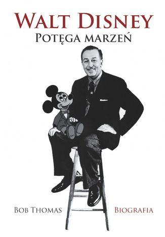 Okładka książki Walt Disney. Potęga marzeń
