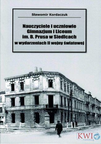 Okładka książki Nauczyciele i uczniowie Gminazjum i Liceum im. B. Prusa w Siedlcach