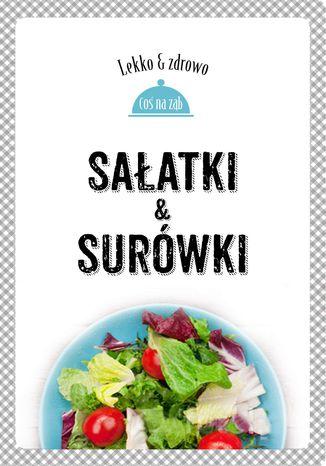 Okładka książki Sałatki i surówki. Lekko i zdrowo