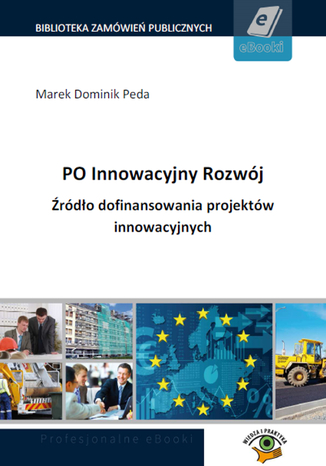 Okładka książki/ebooka PO Innowacyjny Rozwój. Źródło dofinansowania projektów innowacyjnych