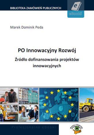 Okładka książki PO Innowacyjny Rozwój. Źródło dofinansowania projektów innowacyjnych