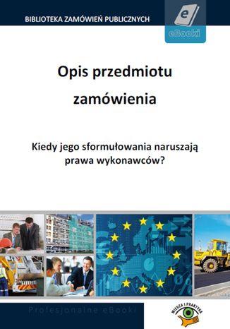 Okładka książki/ebooka Opis przedmiotu zamówienia. Kiedy jego sformułowania naruszają prawa wykonawców?