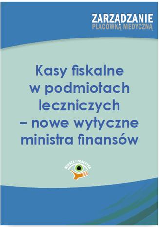 Kasy fiskalne w podmiotach leczniczych - nowe wytyczne ministra finansów