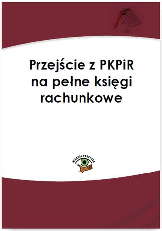 Okładka książki/ebooka Przejście z PKPiR na pełne księgi rachunkowe