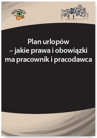 Plan urlopów - jakie prawa i obowiązki ma pracownik i pracodawca