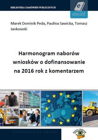 Harmonogram naborów wniosków o dofinansowanie na 2016 rok z komentarzem