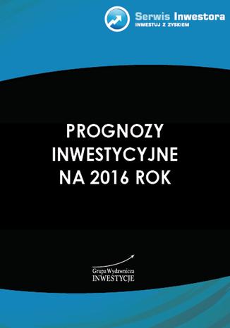 Okładka książki Prognozy inwestycyjne na 2016 rok
